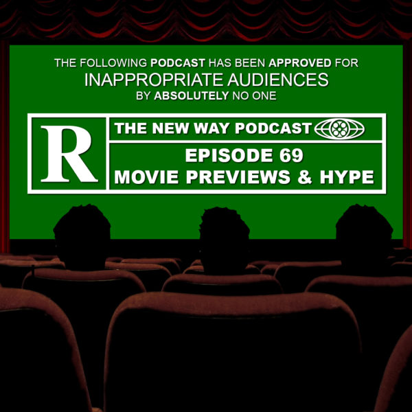 Episode 69 - Movie Previews & Hype