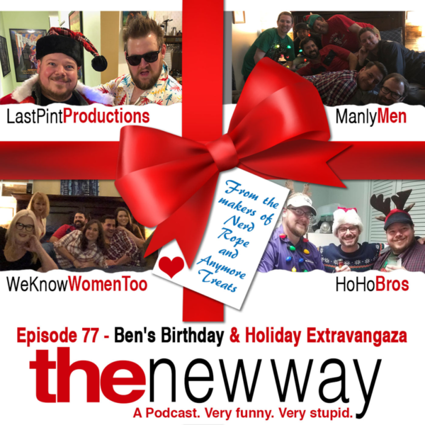 Episode 77 - Ben's Birthday & Holiday Extravangaza