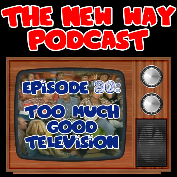 Episode 80 - Too Much Good Television