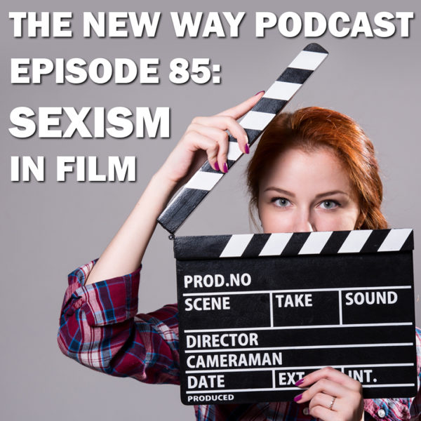 Episode 85 - Sexism in Film