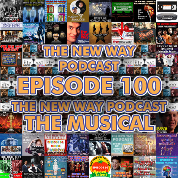 Episode 100 - The New Way Podcast The Musical